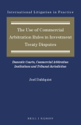 Cover of The Use of Commercial Arbitration Rules in Investment Treaty Disputes: Domestic Courts, Commercial Arbitration Institutions and Tribunal Jurisdiction