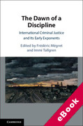 Cover of The Dawn of a Discipline: International Criminal Justice and Its Early Exponents (eBook)