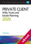 Cover of CLP Legal Practice Guides: Private Client - Wills, Trusts and Estate Planning 2020 (eBook)