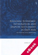 Cover of Regional Economic Integration and Dispute Settlement in East Asia: The Evolving Legal Framework (eBook)