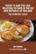 Cover of Covid-19 and the Law Relating to Food in the UK and Republic of Ireland: The Essential Guide
