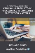 Cover of A Practical Guide to Criminal & Regulatory Proceedings in Consumer Protection Matters