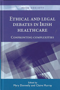 Cover of Ethical and Legal Debates in Irish Healthcare: Confronting Complexities