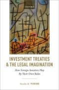 Cover of Investment Treaties and the Legal Imagination: How Foreign Investors Play By Their Own Rules