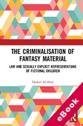 Cover of The Criminalisation of Fantasy Material: Law and Sexually Explicit Representations of Fictional Children (eBook)