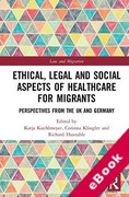 Cover of Ethical, Legal and Social Aspects of Healthcare for Migrants: Perspectives from the UK and Germany (eBook)
