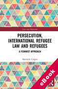 Cover of Persecution, International Refugee Law and Refugees: A Feminist Approach (eBook)