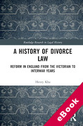 Cover of A History of Divorce Law: Reform in England from the Victorian to Interwar Years (eBook)